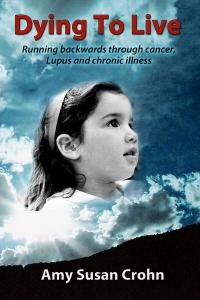 Dying to Live: Running Backwards through Cancer, Lupus, and Chronic Illness, Amy Susan Crohn, ImaginePublicity